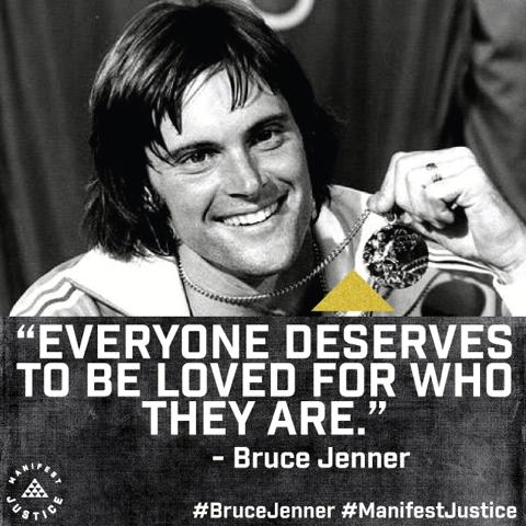 """RT @ManifestExhibit: """"Everyone deserves to be loved for who they are."""" #BruceJenner #ManifestJustice #LGBT #HumanRights http://t.co/NKKk2QY…"""