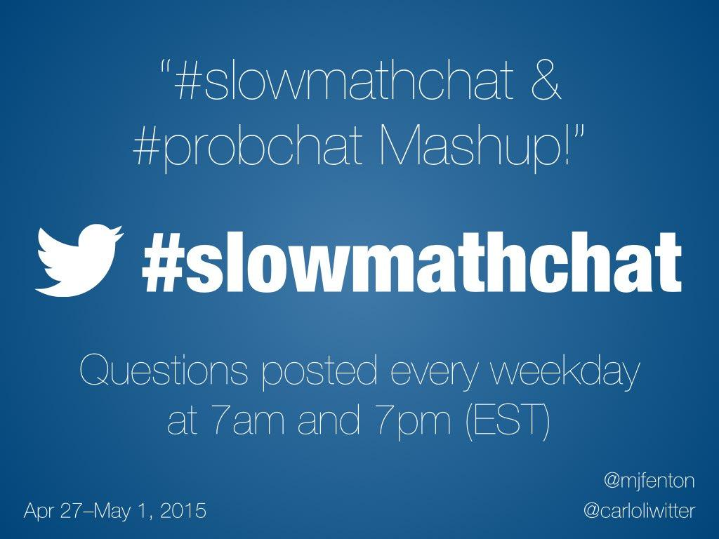 """Special edition chat for this week! """"#slowmathchat & #probchat Mashup!"""" (cc: @carloliwitter) http://t.co/HlD1WAOwCQ"""