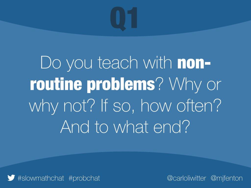 Q1 Do you teach with non-routine problems? Why or why not? If so, how often? And to what end? #slowmathchat #probchat http://t.co/QRTpWfOEyK