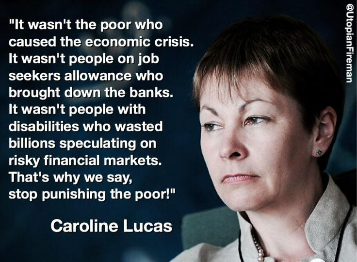 """The poor didn't cause the financial crisis, but the Gov't seems hell bent on punishing them for it."" Caroline Lucas http://t.co/3D2c0z44G8"