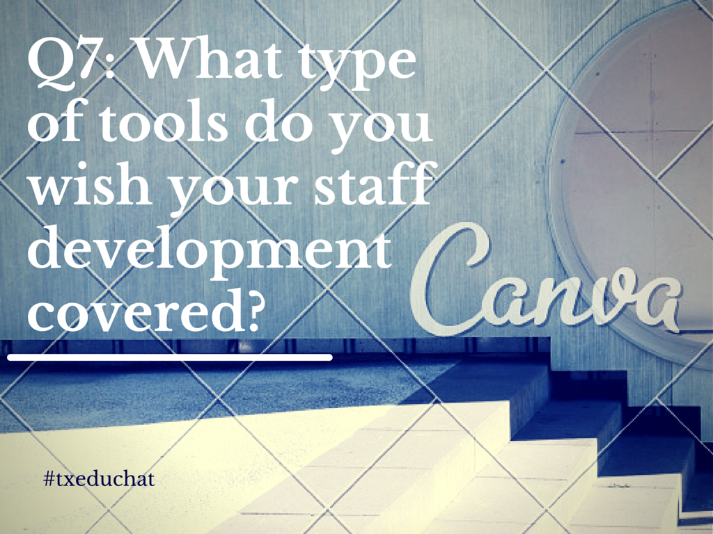 Q7: #txeduchat What type of tools/learning do you wish your staff development covered? http://t.co/jU0HMh6HgQ