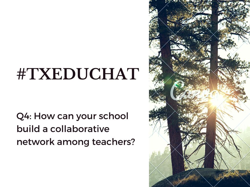 Q4 #txeduchat How can yr school build a #collaborativeLearning network? http://t.co/c29Z1Zj6Ph