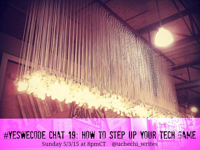 Thumbnail for #YesWeCode Chat 19: How To Step Up Your #Tech Game