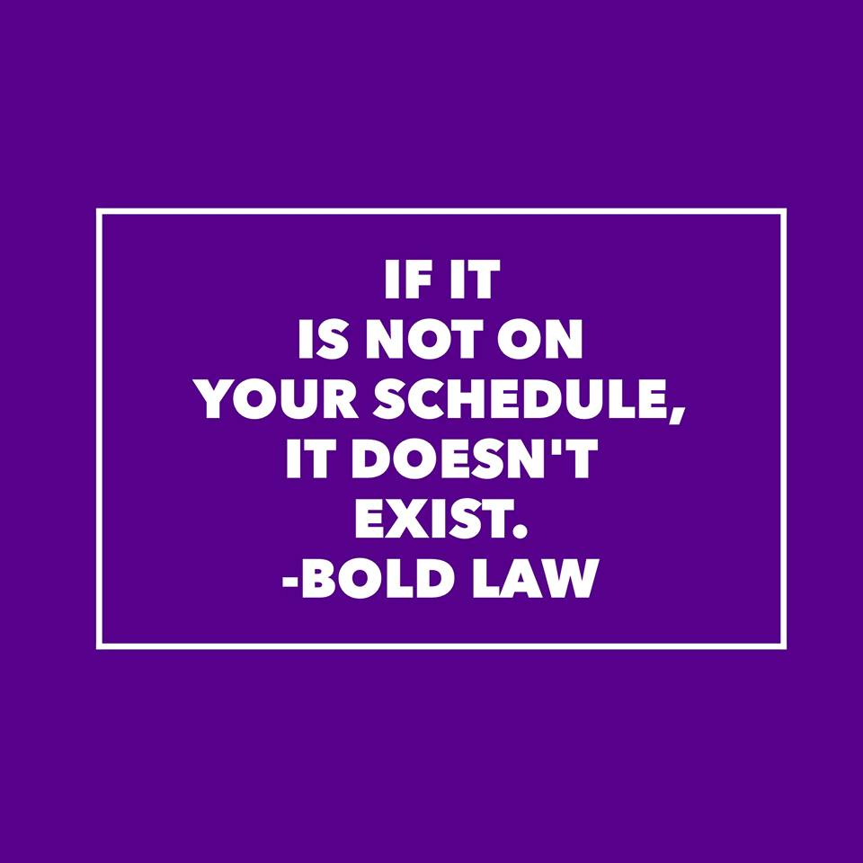 Image result for if it is not in your schedule it doesn't exist