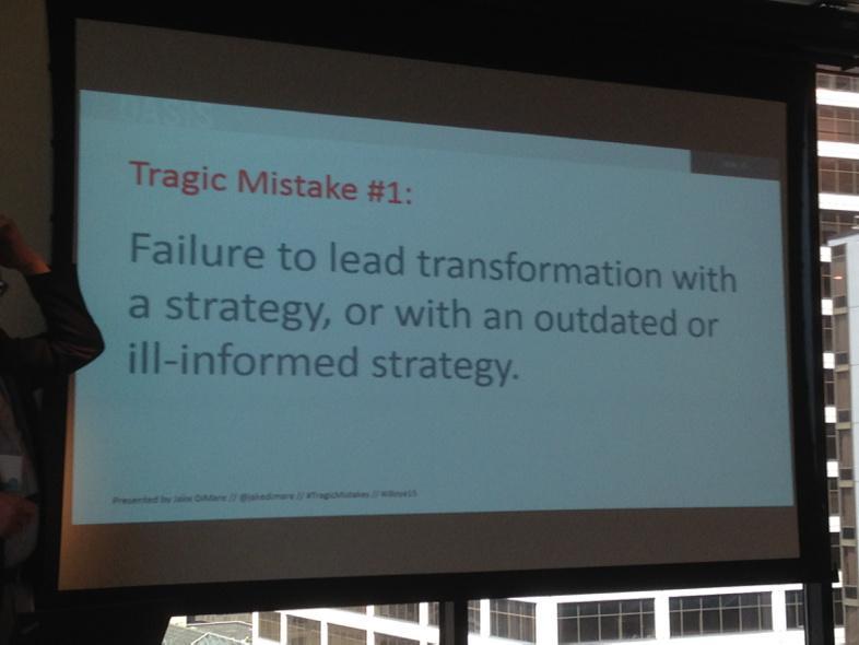 #DigitalTransformation Tragic Mistake #1: No clear Goal/Strategy > @jakedimare #jboye15 http://t.co/OkAUQ4OULH