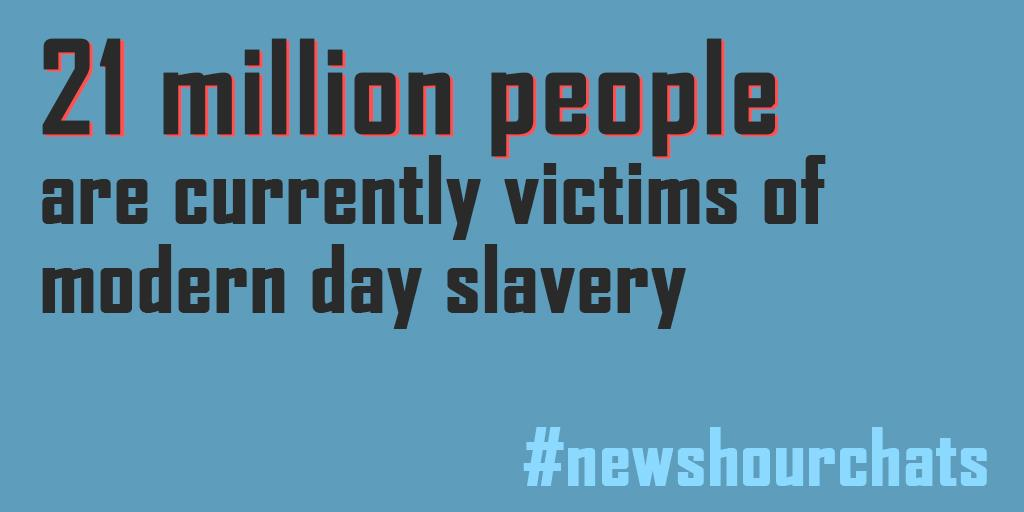 twitter chat are you benefiting from modern day slavery  pbs   million people are currently victims of modern day slavery newshourchats http