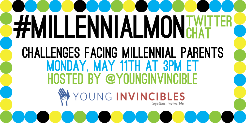 Joining @YoungInvincible at 3pm for a #MillennialMon twitter chat to discuss challenges facing #MillennialParents http://t.co/UX4kJvgmm4