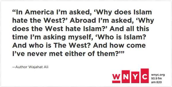 Who speaks for Islam? Is Islamophobia a uniquely present-day problem? @WajahatAli on @WNYC: http://t.co/qA0LK458KM http://t.co/Oxml9EEeec