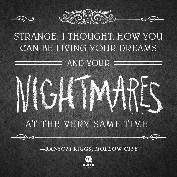 """Strange...how you can be living your dreams and your nightmares at the very same time.""— @ransomriggs in Hollow City http://t.co/eBOZvOHNro"