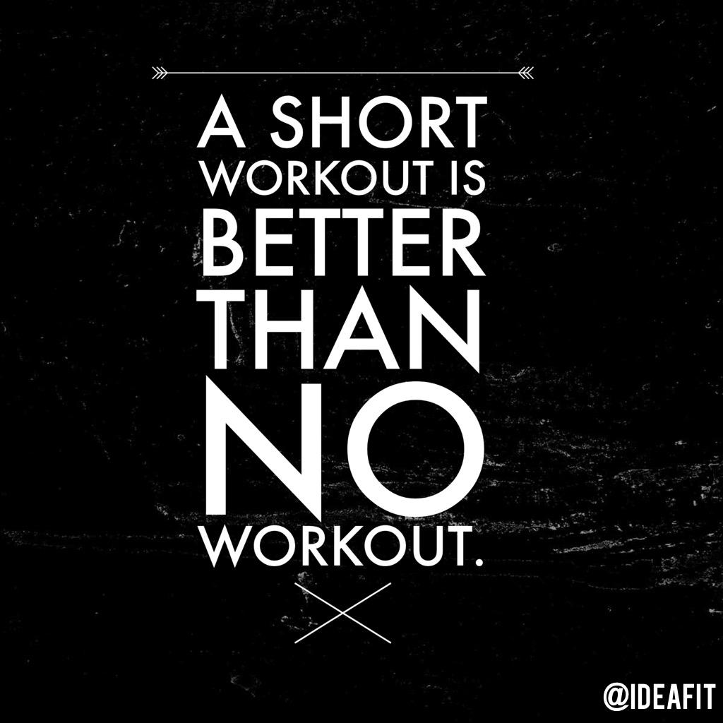 Ideafit On Twitter Retweet If You Agree A Short Workout Is Better Than No Quote Inspiration Fitfam Http T Co Lmzdhhinye