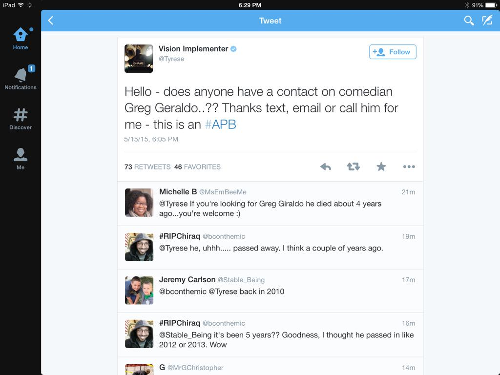 This dumbass @Tyrese tweeted asking if anyone had contact info on Greg Geraldo the comedian who died 5 years ago. http://t.co/MhHFFJKIlO
