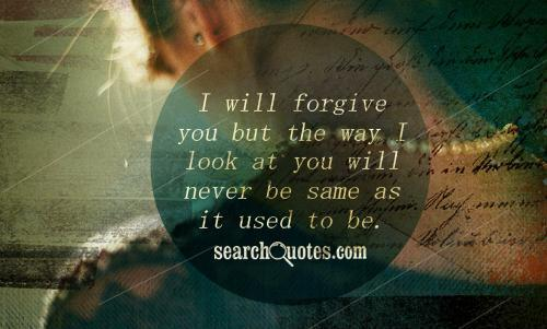 Search Quotes On Twitter I Will Forgive You But The Way I Look At