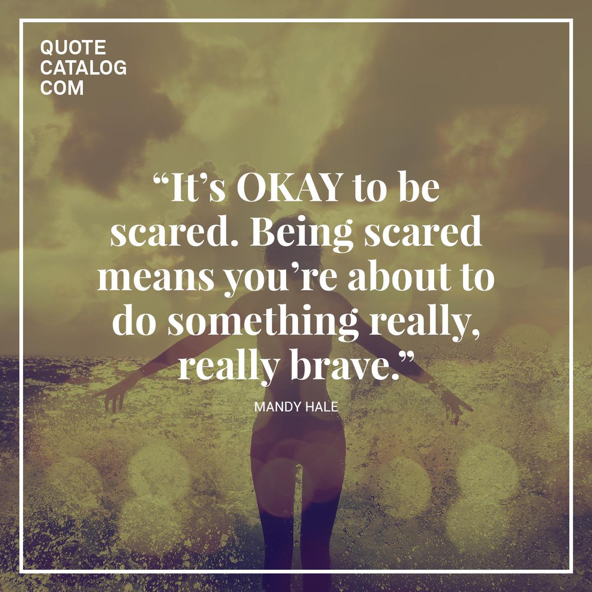 """Being Scared Quotes: Quote Catalog On Twitter: """"""""It's OKAY To Be Scared. Being"""