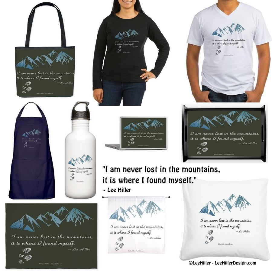 I am never lost in the mountains it is where I found myself. Lee Hiller #quote #Gifts