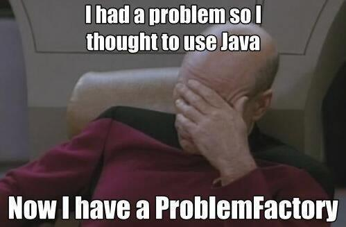 "Still a fave. Funny, cuz it's true... ""I had a problem so I thought to use #Java. Now I have a ProblemFactory. "" http://t.co/BRbsQVOVg7"
