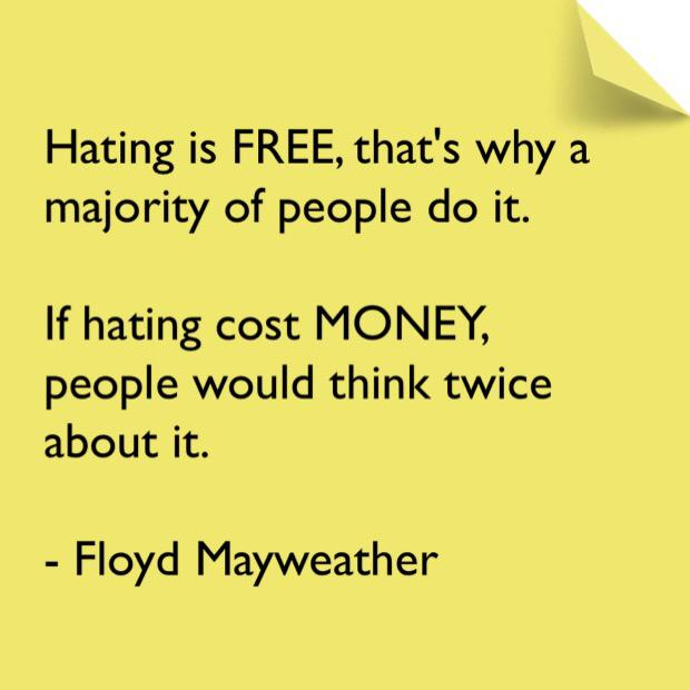 Floyd Mayweather On Twitter Hating Is Free That S Why A Majority Of People Do It If Cost Money Would Think Twice About