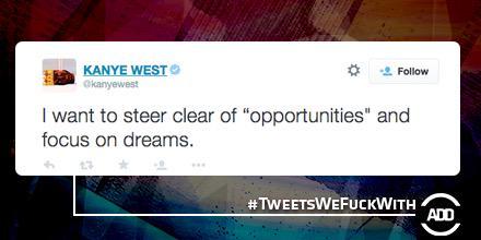 RT @AllDefDigital: .@kanyewest keep dreaming #TweetsWeFuckWith http://t.co/XBKJxba1aJ