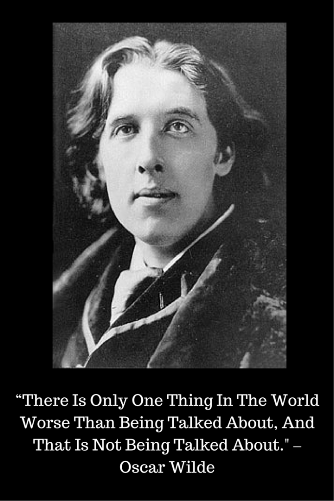 There is only one thing in life worse than being talked about, and that is not being talked about. -Oscar Wilde #PR http://t.co/d4bNF9jI0v