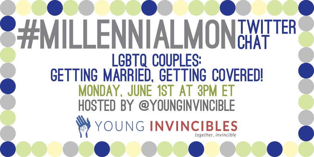 Join @YoungInvincible for #MillennialMon at 3pm/ET to discuss #LGBTQ couples getting married and getting covered. http://t.co/MszNvMGJQ2