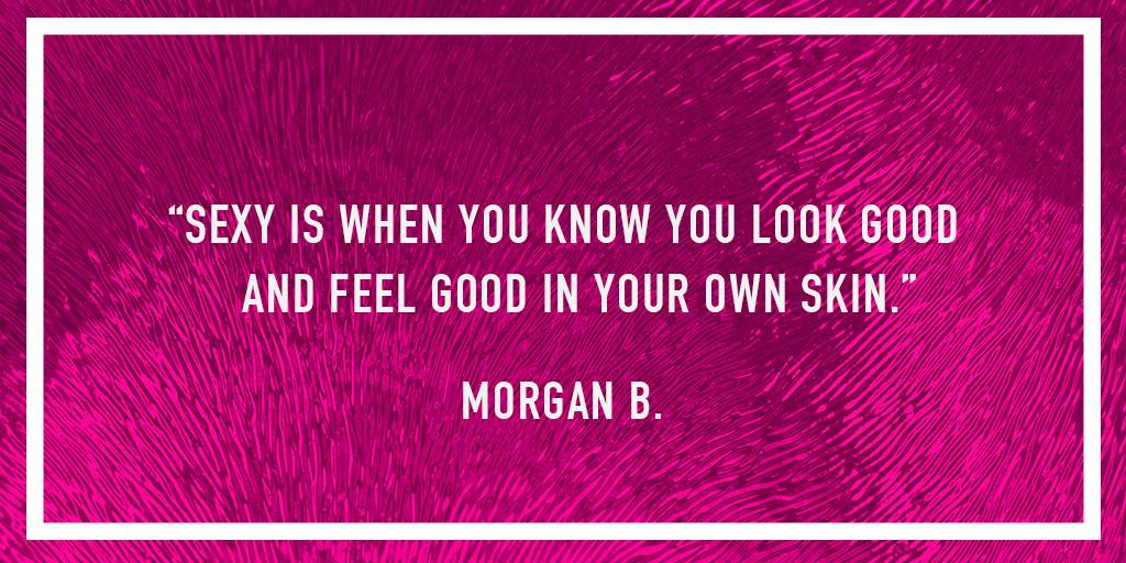 We wanted to know what being sexy meant to you, and loved Morgan B's answer. It's all about how you #LoveYourForm. http://t.co/Vu2bVWRqns