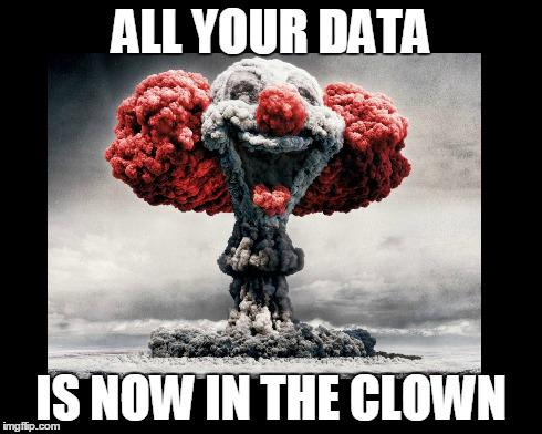 All your DATA is now in the Clown http://t.co/22HyuXvA1p