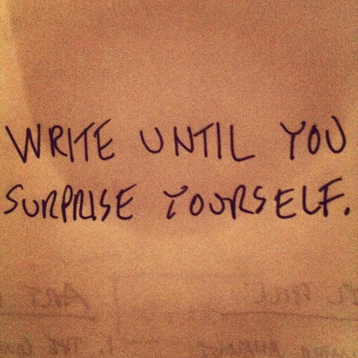 Write until you suprise yourself http://t.co/wjAe0SakiM