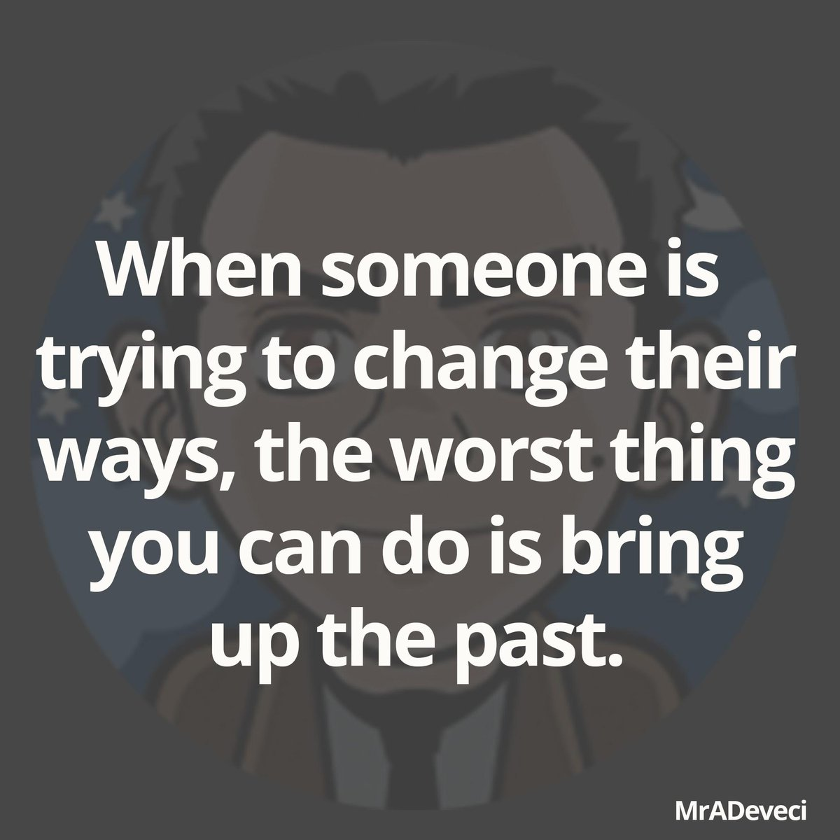 When someone is trying to change their ways, the worse thing you can do is bring up the past. #quote #qotd #positive http://t.co/fqWwLDU6hO