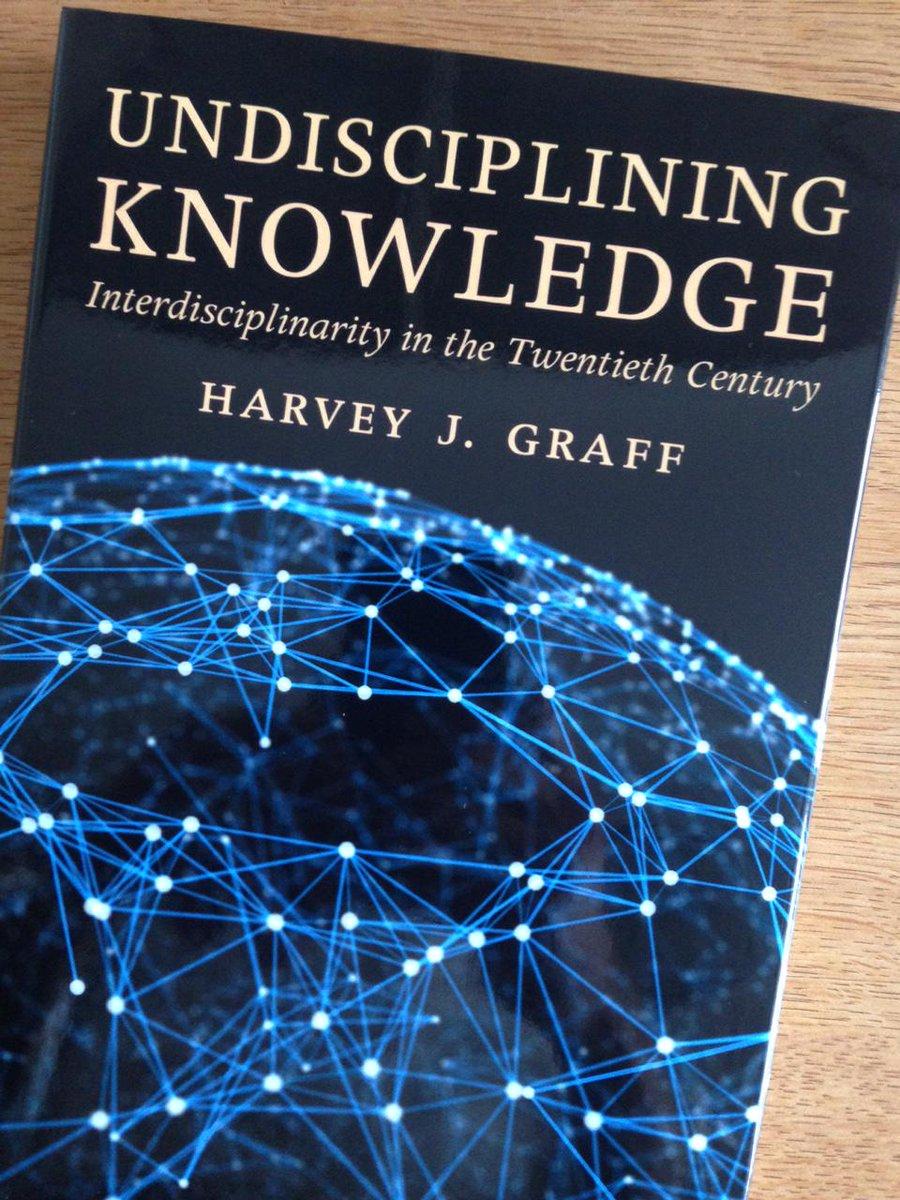 "Greg Britton on Twitter: ""Hot off the press: Harvey Graff's Undisciplining  Knowledge: Interdisciplinarity in the 20th C https://t.co/24vRMww4cz ..."