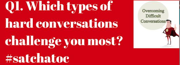 Q 1 Having difficult conversations with @jenniferabrams #satchatoc http://t.co/6q3EP38PDj
