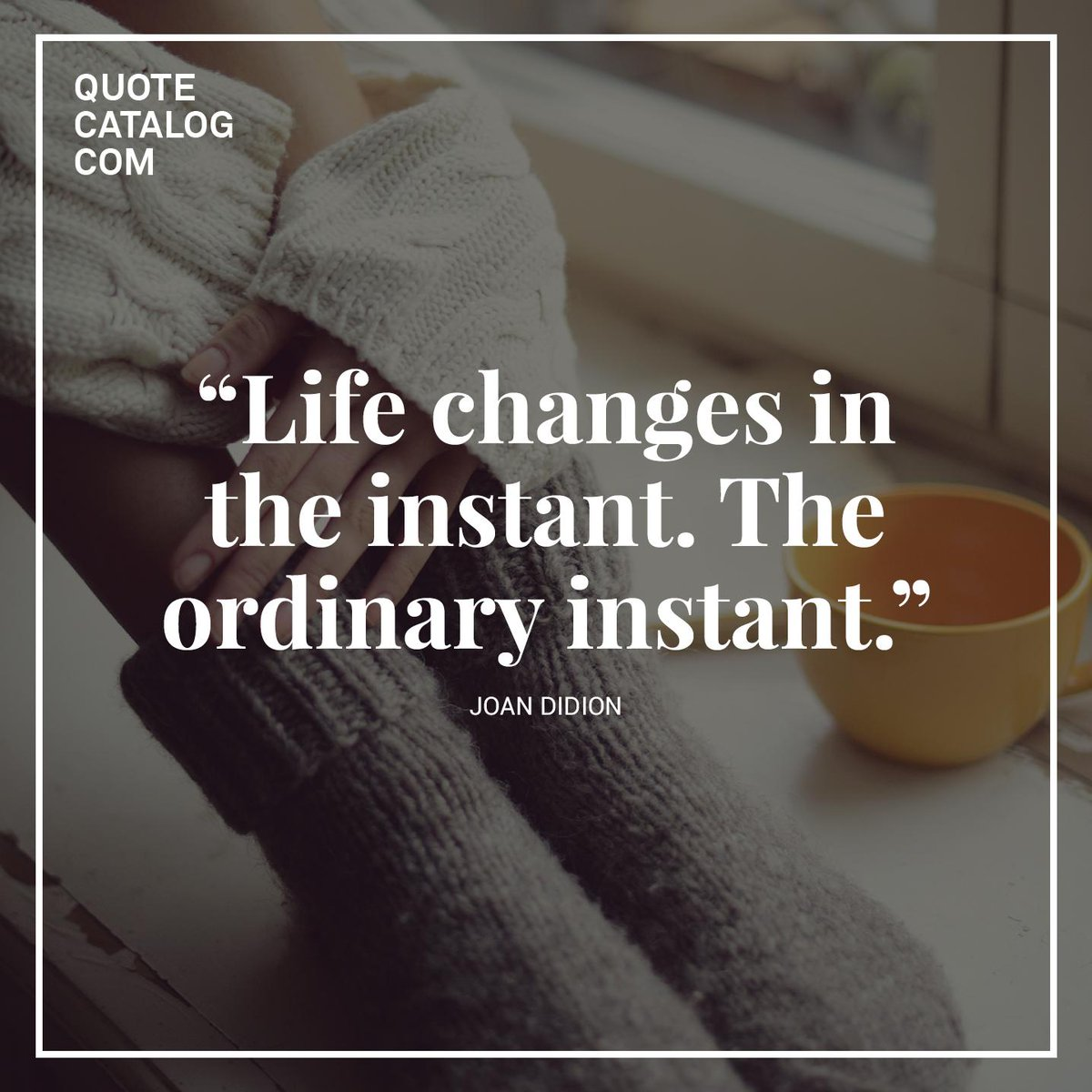 Quote Catalog On Twitter Life Changes In The Instant The