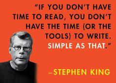 If you don't have time to read, you don't have the time (or the tools) to write.  - Stephen King. http://t.co/90gYIuxhgf