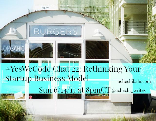Thumbnail for #YesWeCode Chat 22: Rethinking Your #Startup Business Model