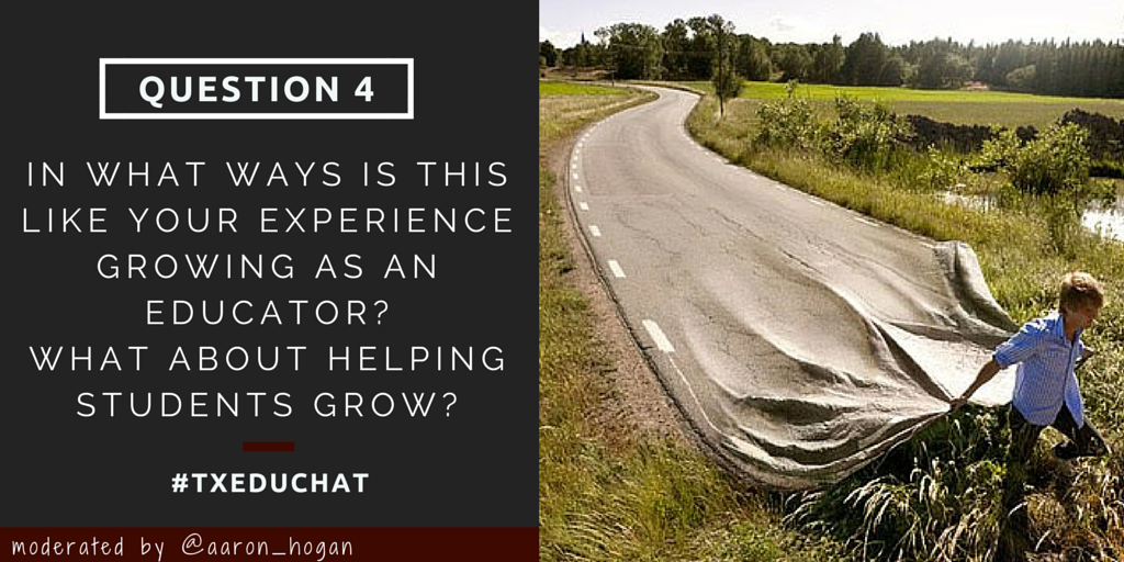 Q4: In what ways is this like your experience growing as an educator? What about helping students grow? #txeduchat http://t.co/KH1327qJl5