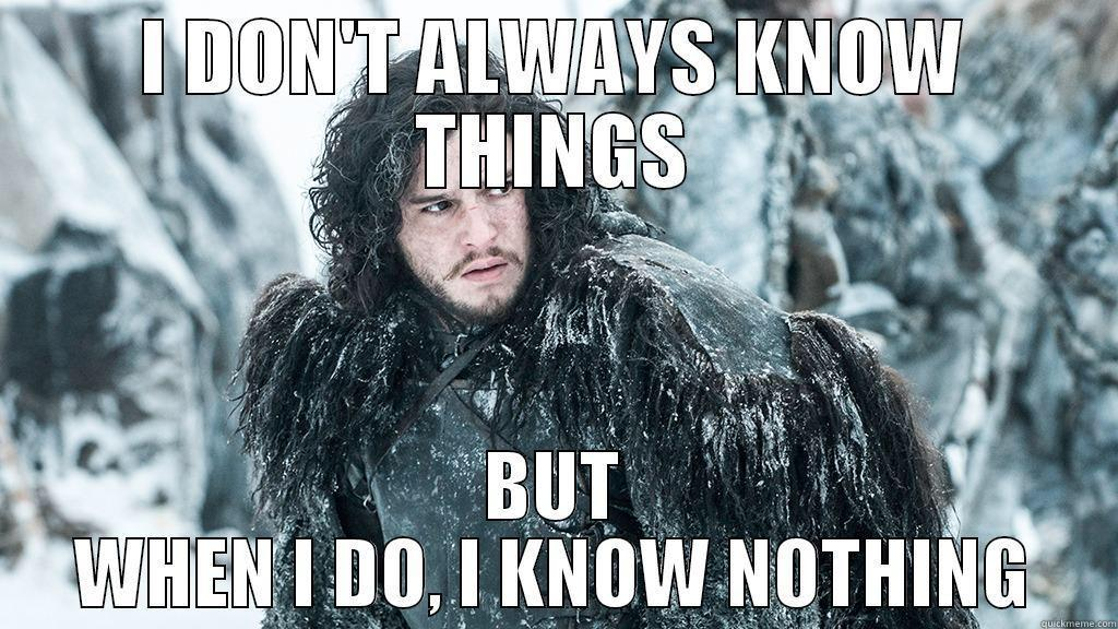 Jon Snow knows nothing.