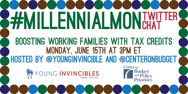 Join @YoungInvincible TODAY @ 3pm ET for #MillennialMon chat on boosting working families through tax credits! http://t.co/oYWrrovIpj