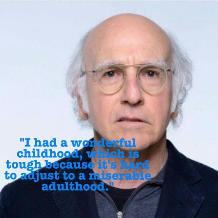 Larry David Quotes Simple Larry David Quotes On Twitter I Had A Wonderful Childhood Which