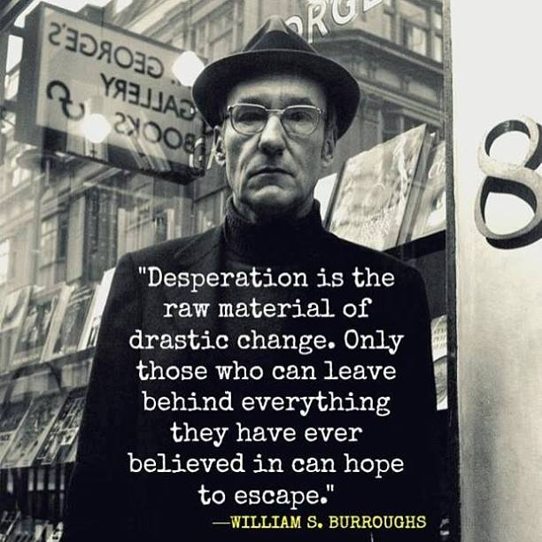 William S Burroughs On Twitter Desperation Is The Raw Material