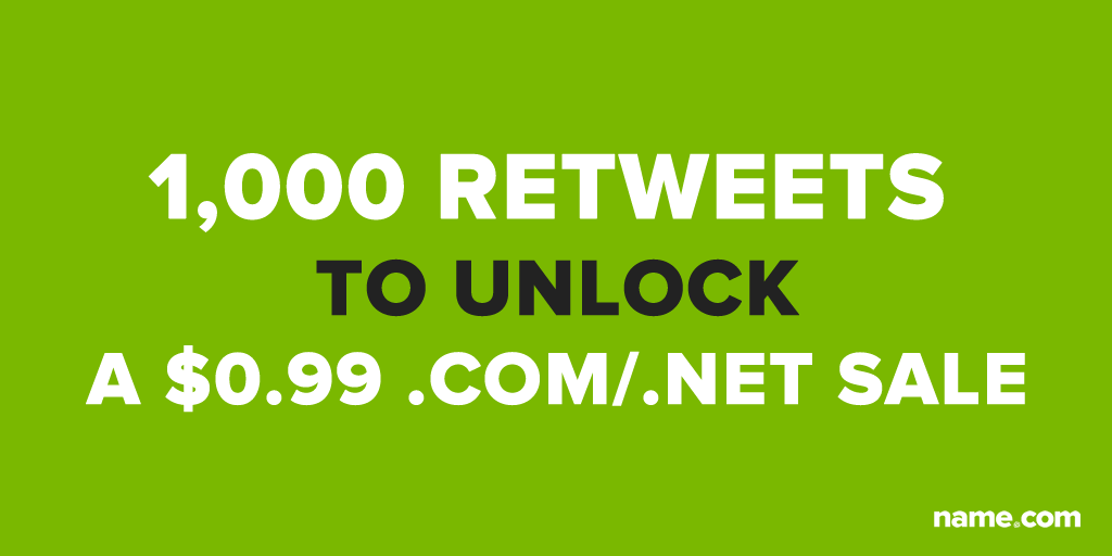 Retweet this to unlock a $0.99 .COM/.NET sale. We need 1,000 RTs to make the sale: http://t.co/Wj2lTqXTk3 #namedotcom http://t.co/GJ28ffNr7Z