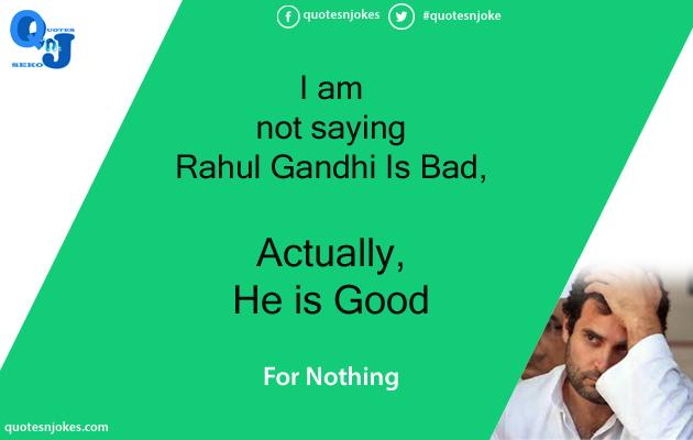 Quotes N Jokes On Twitter I Am Not Saying Rahulgandi Is Bad