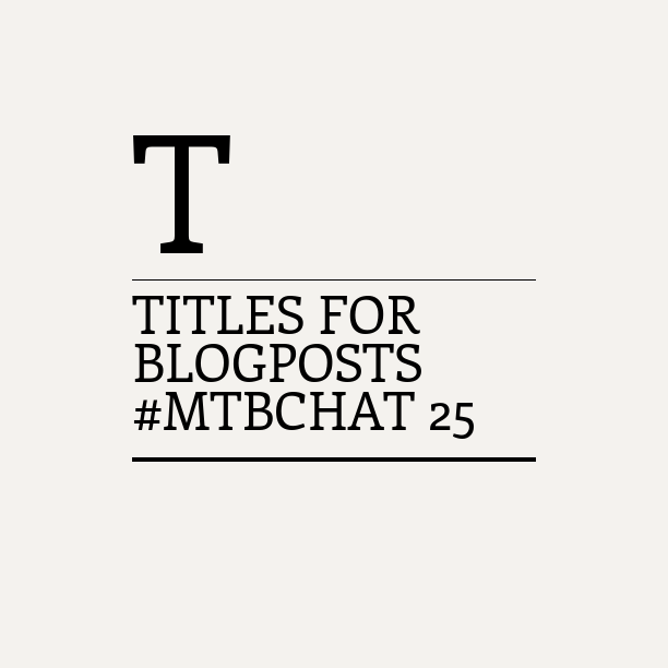 Tonight on #MTBchat…Titles for Blogposts https://t.co/Lwx4aN1nUb http://t.co/3AiodJrFNZ