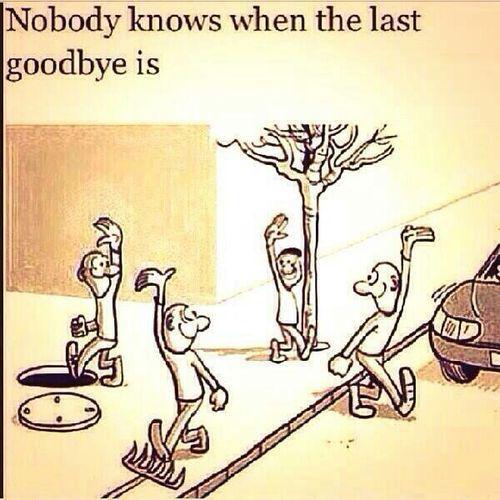 """【心に留めておきたい教訓画像】""""Nobody knows when the last goodbye is.""""「最後の別れがいつになるかなんて誰にも分からない。」日々の関係を大切に!喧嘩や言い争いをしたまま家族や友達と別れてはダメ。 http://t.co/9yIY1ZJBC6"""