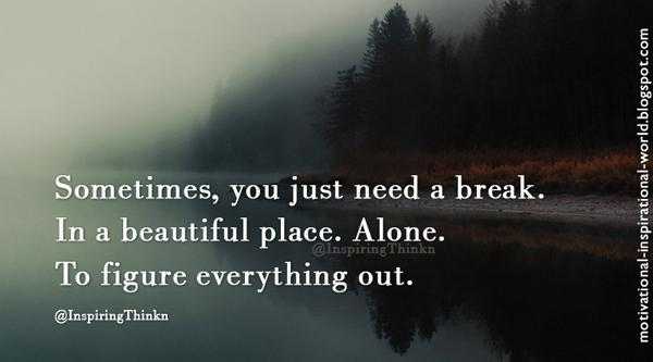 """Need A Break Away Quotes: Roy T. Bennett On Twitter: """"Sometimes, You Just Need A"""