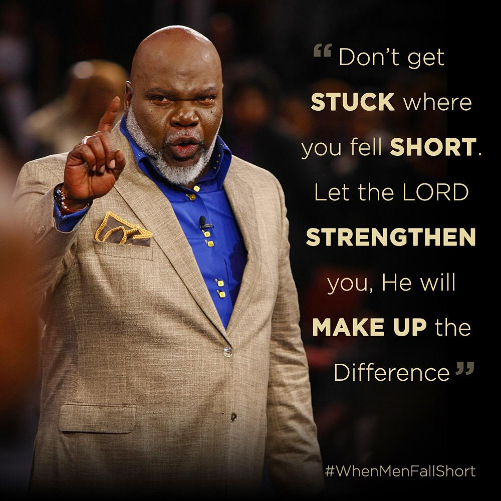 """T D Jakes Quotes: T.D. Jakes On Twitter: """"Don't Get Stuck Where You Fell"""