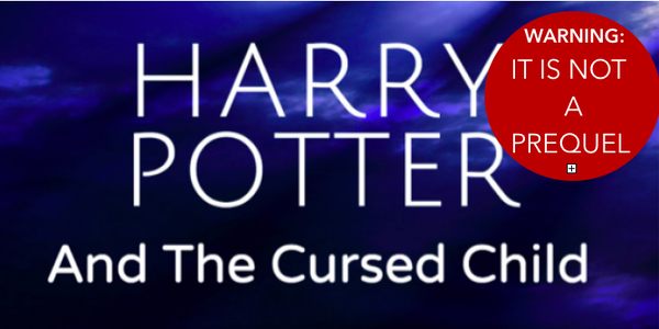 Harry Potter & the Cursed Child - NOT A PREQUEL - text on a blue background.