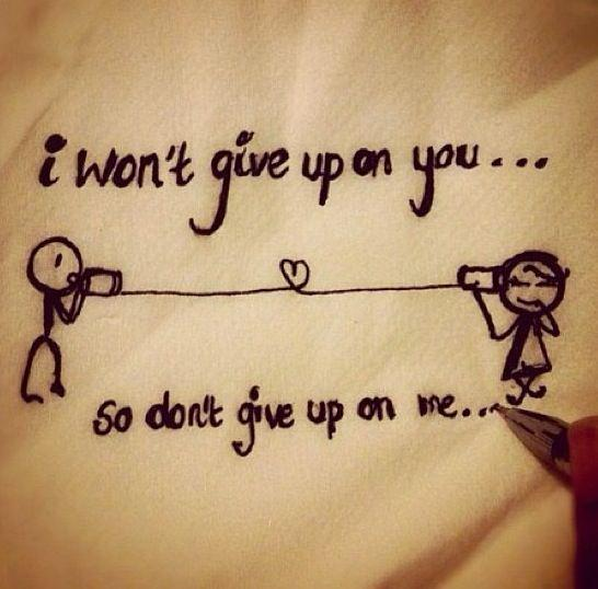 Image result for i wont give up on you so dont give up on me