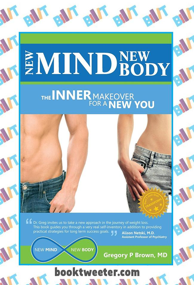 New Mind New Body: The Inner Makeover for a New You by Gregory P Brown MD
