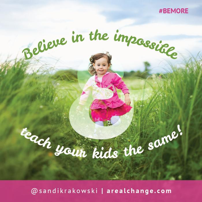 RT @sandikrakowski: Make believing in the impossible a family thing! Dreaming is a God given desire- our children can teach us a lot! http:…