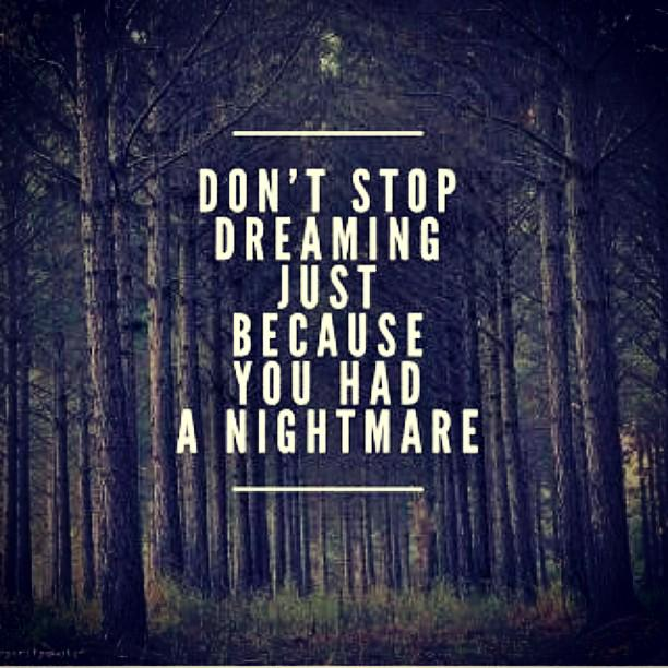 Image result for don't stop dreaming just because you had a nightmare