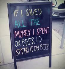 """RT @mixellany: """"If I saved all the money I spent on beer..."""" #barsignoftheday #beer http://t.co/4gIXL7isYP"""