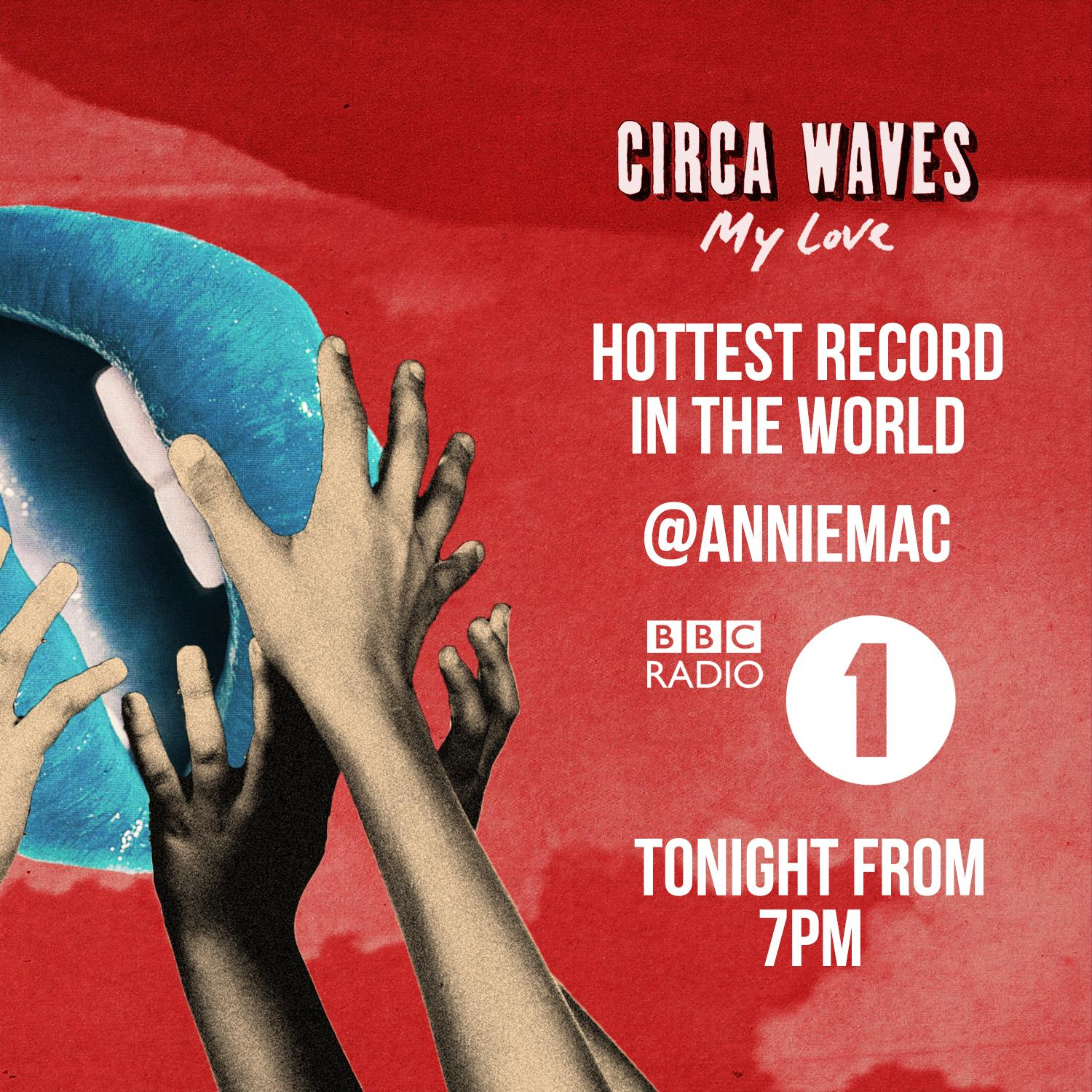 RT @CircaWaves: MY LOVE IS HOTTEST RECORD IN THE WORLD BABY! Turn on @BBCR1 from 7pm to hear me chatting rubbish to @AnnieMac :) http://t.c…